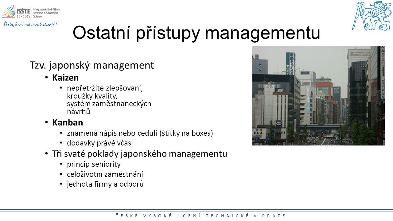 ČESKÉ VYSOKÉ UČENÍ TECHNICKÉ v PRAZE Ostatní přístupy managementu Tzv. japonský management Kaizen nepřetržité zlepšování, kroužky kvality, systém zamě