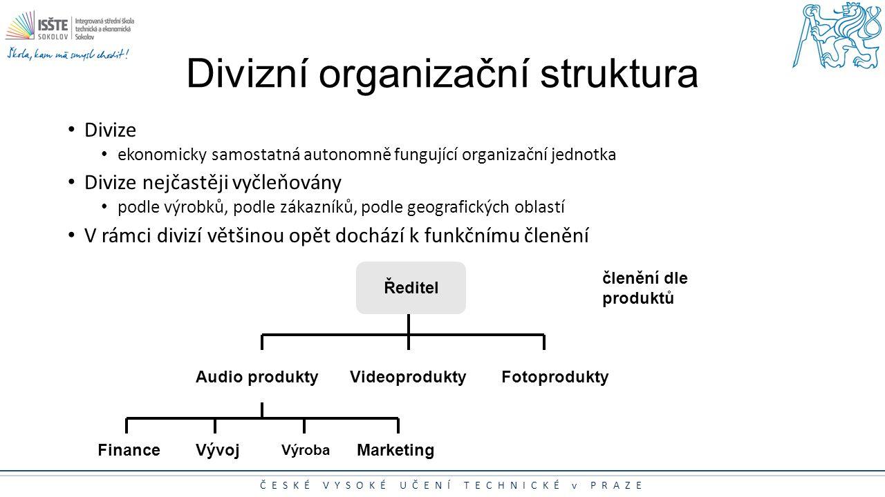 ČESKÉ VYSOKÉ UČENÍ TECHNICKÉ v PRAZE Divizní organizační struktura Divize ekonomicky samostatná autonomně fungující organizační jednotka Divize nejčas
