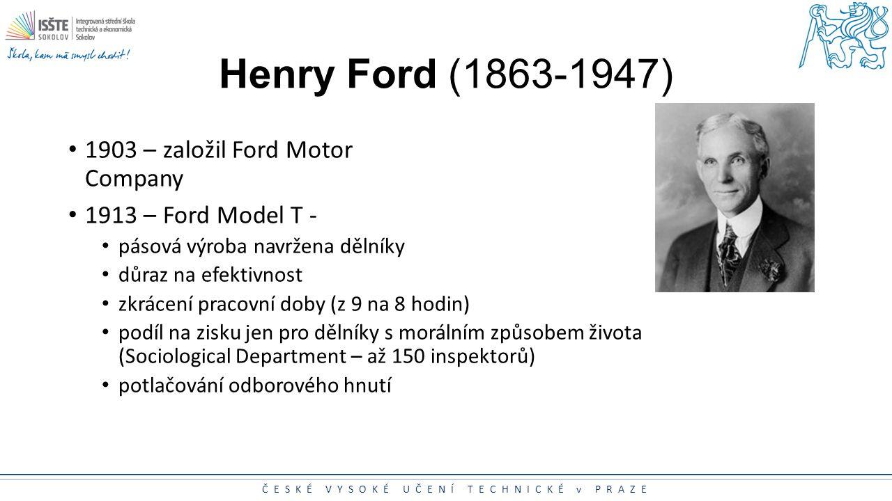 ČESKÉ VYSOKÉ UČENÍ TECHNICKÉ v PRAZE Henry Ford (1863-1947) 1903 – založil Ford Motor Company 1913 – Ford Model T - pásová výroba pásová výroba navrže