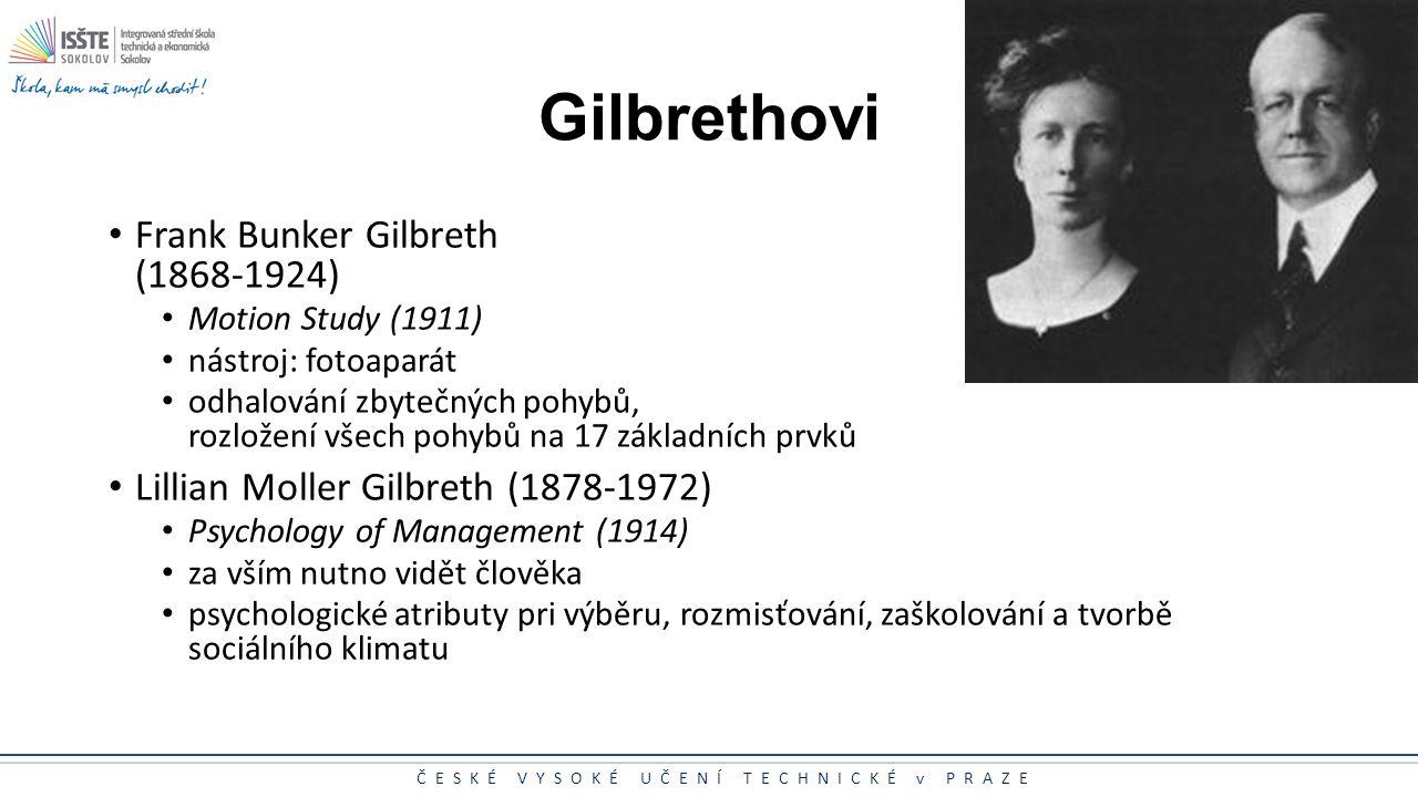 ČESKÉ VYSOKÉ UČENÍ TECHNICKÉ v PRAZE Gilbrethovi Frank Bunker Gilbreth (1868-1924) Motion Study (1911) nástroj: fotoaparát odhalování zbytečných pohyb