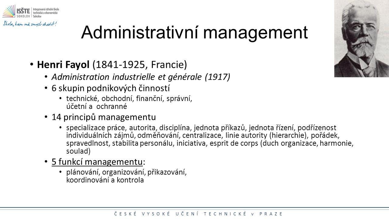 ČESKÉ VYSOKÉ UČENÍ TECHNICKÉ v PRAZE Administrativní management Henri Fayol (1841-1925, Francie) Administration industrielle et générale (1917) 6 skup