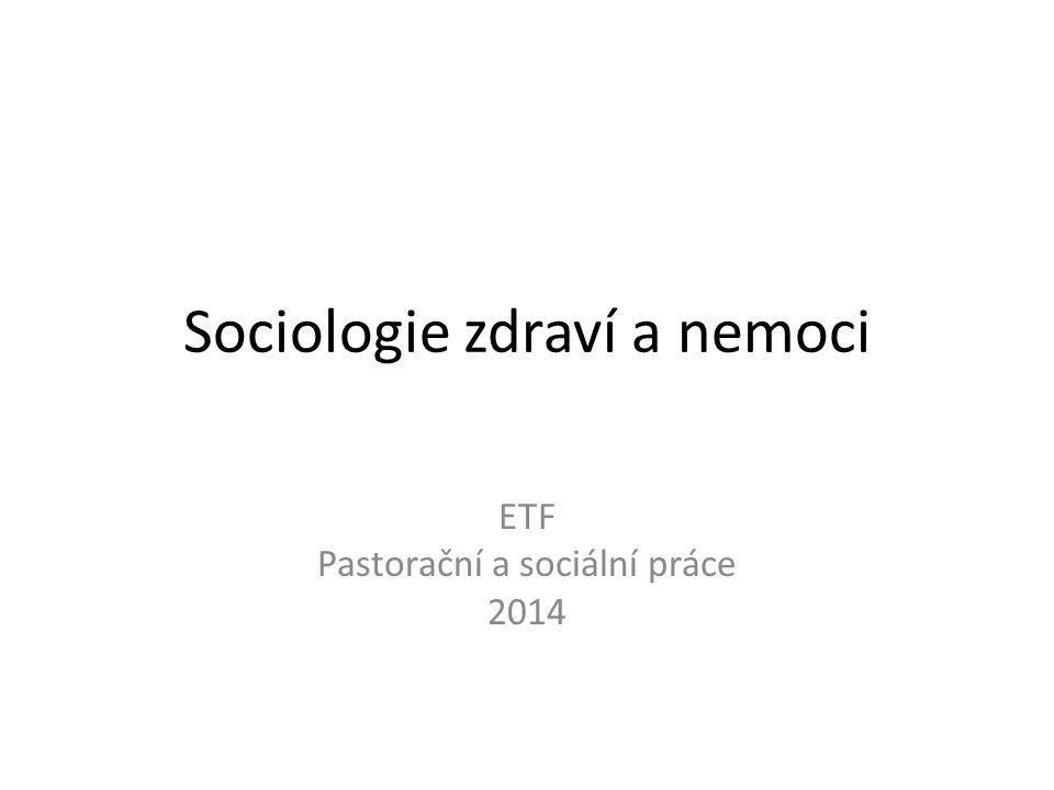 Sociologie zdraví a nemoci ETF Pastorační a sociální práce 2014