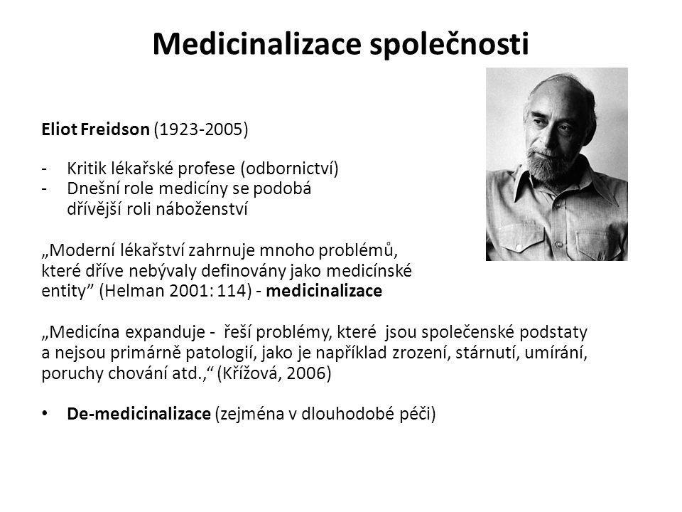 Medicinalizace společnosti Eliot Freidson (1923-2005) -Kritik lékařské profese (odbornictví) -Dnešní role medicíny se podobá dřívější roli náboženství