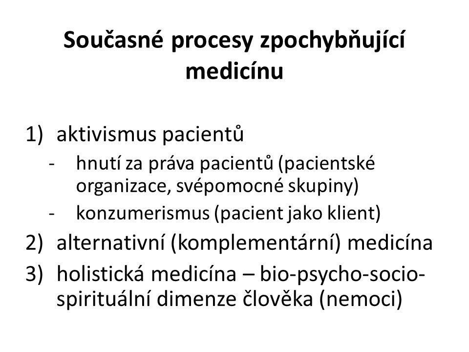 Současné procesy zpochybňující medicínu 1)aktivismus pacientů -hnutí za práva pacientů (pacientské organizace, svépomocné skupiny) -konzumerismus (pac