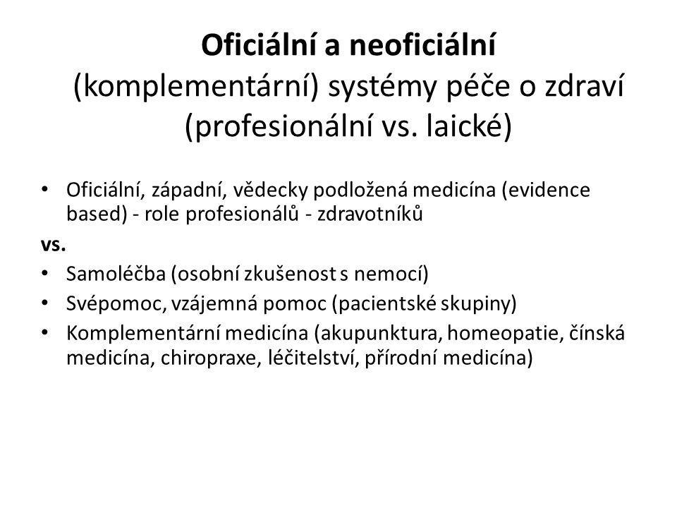 Oficiální a neoficiální (komplementární) systémy péče o zdraví (profesionální vs. laické) Oficiální, západní, vědecky podložená medicína (evidence bas
