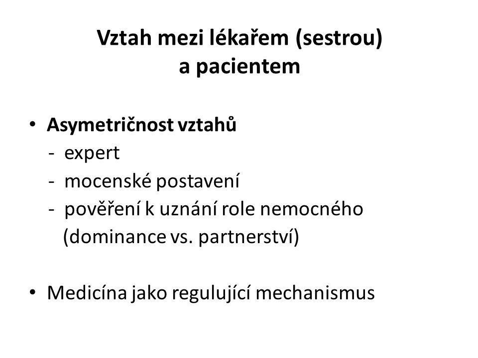 Vztah mezi lékařem (sestrou) a pacientem Asymetričnost vztahů - expert - mocenské postavení - pověření k uznání role nemocného (dominance vs. partners