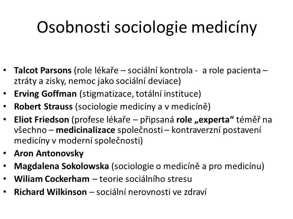 Osobnosti sociologie medicíny Talcot Parsons (role lékaře – sociální kontrola - a role pacienta – ztráty a zisky, nemoc jako sociální deviace) Erving