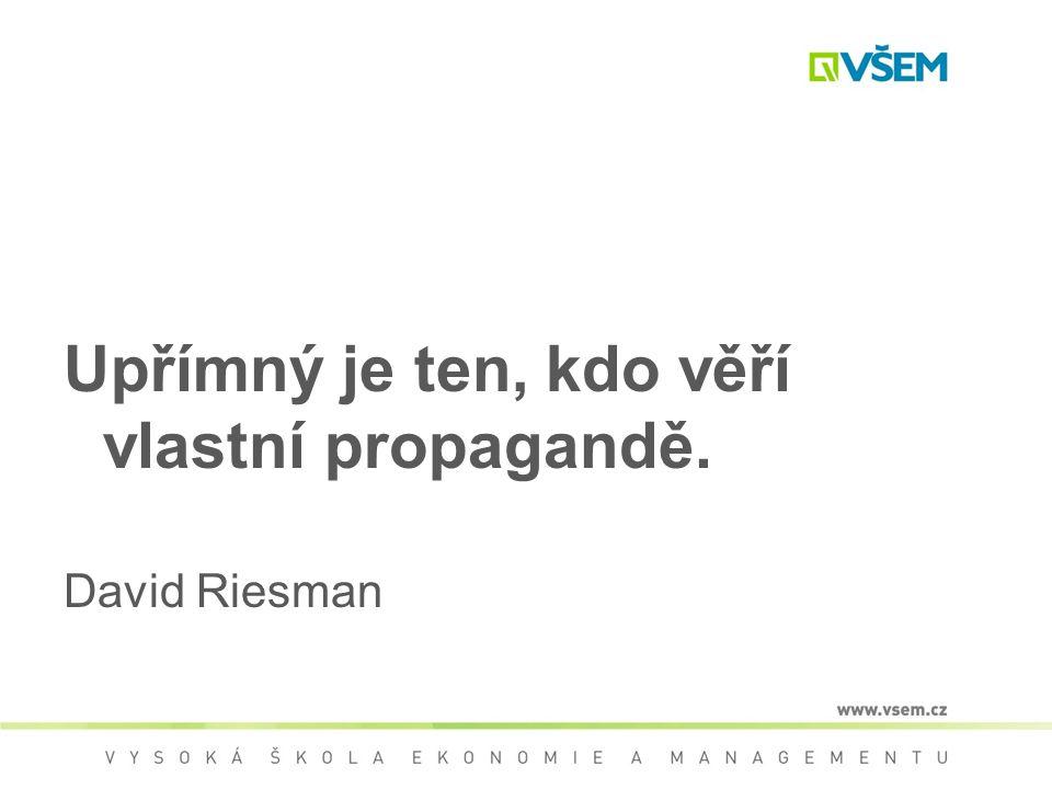 Upřímný je ten, kdo věří vlastní propagandě. David Riesman