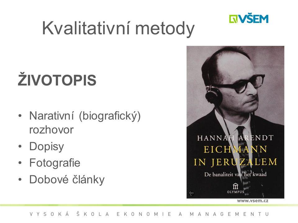 Kvalitativní metody ŽIVOTOPIS Narativní (biografický) rozhovor Dopisy Fotografie Dobové články