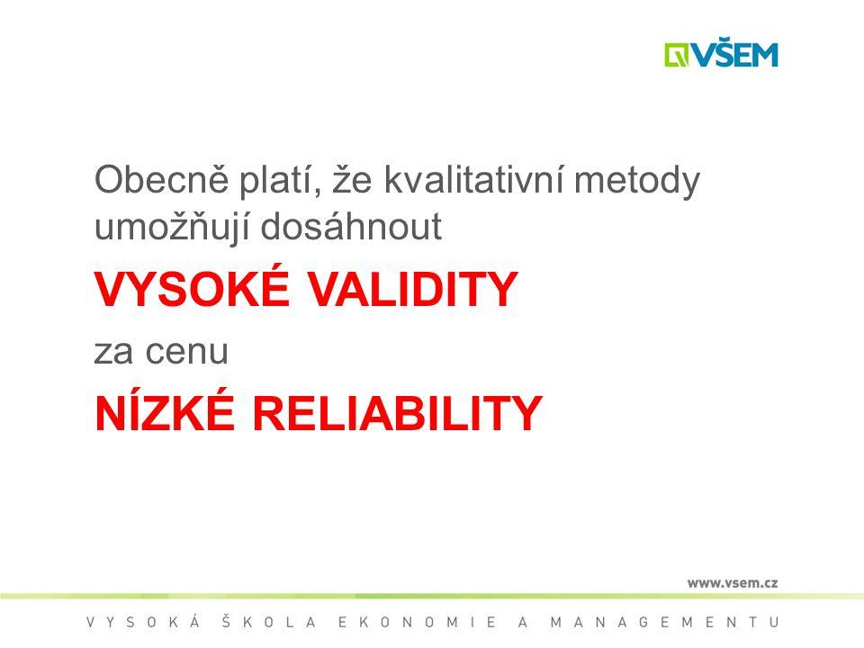 Obecně platí, že kvalitativní metody umožňují dosáhnout VYSOKÉ VALIDITY za cenu NÍZKÉ RELIABILITY