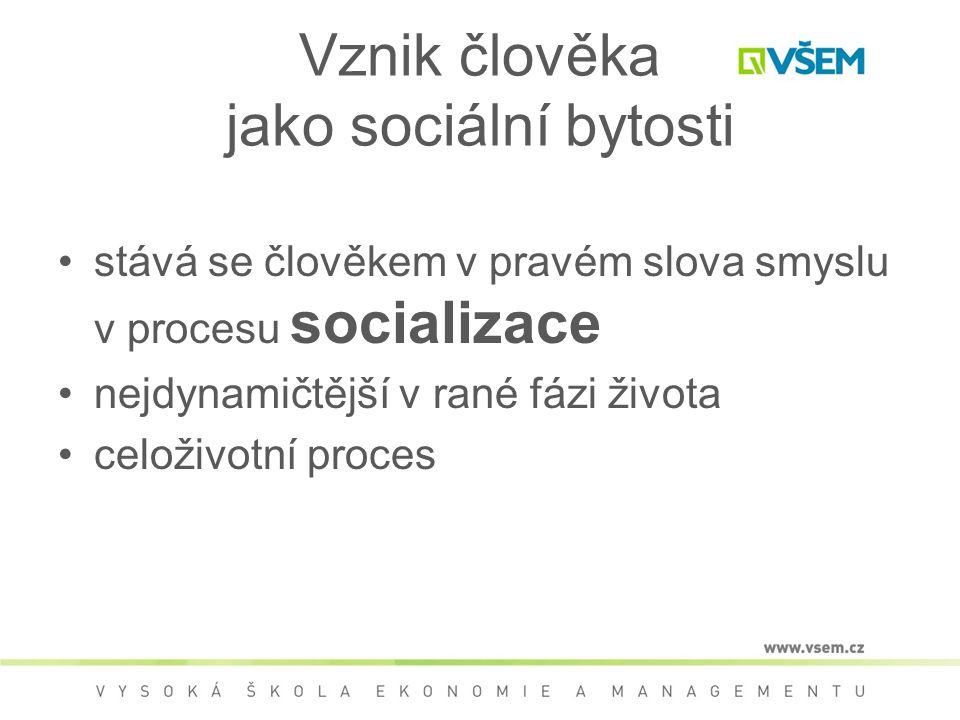 Vznik člověka jako sociální bytosti stává se člověkem v pravém slova smyslu v procesu socializace nejdynamičtější v rané fázi života celoživotní proces