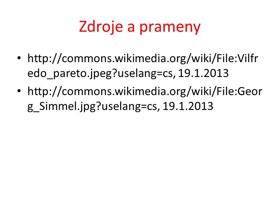 Zdroje a prameny http://commons.wikimedia.org/wiki/File:Vilfr edo_pareto.jpeg uselang=cs, 19.1.2013 http://commons.wikimedia.org/wiki/File:Geor g_Simmel.jpg uselang=cs, 19.1.2013