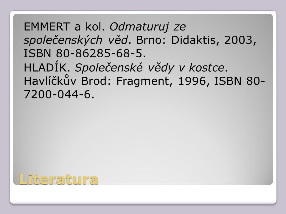 Literatura EMMERT a kol. Odmaturuj ze společenských věd. Brno: Didaktis, 2003, ISBN 80-86285-68-5. HLADÍK. Společenské vědy v kostce. Havlíčkův Brod: