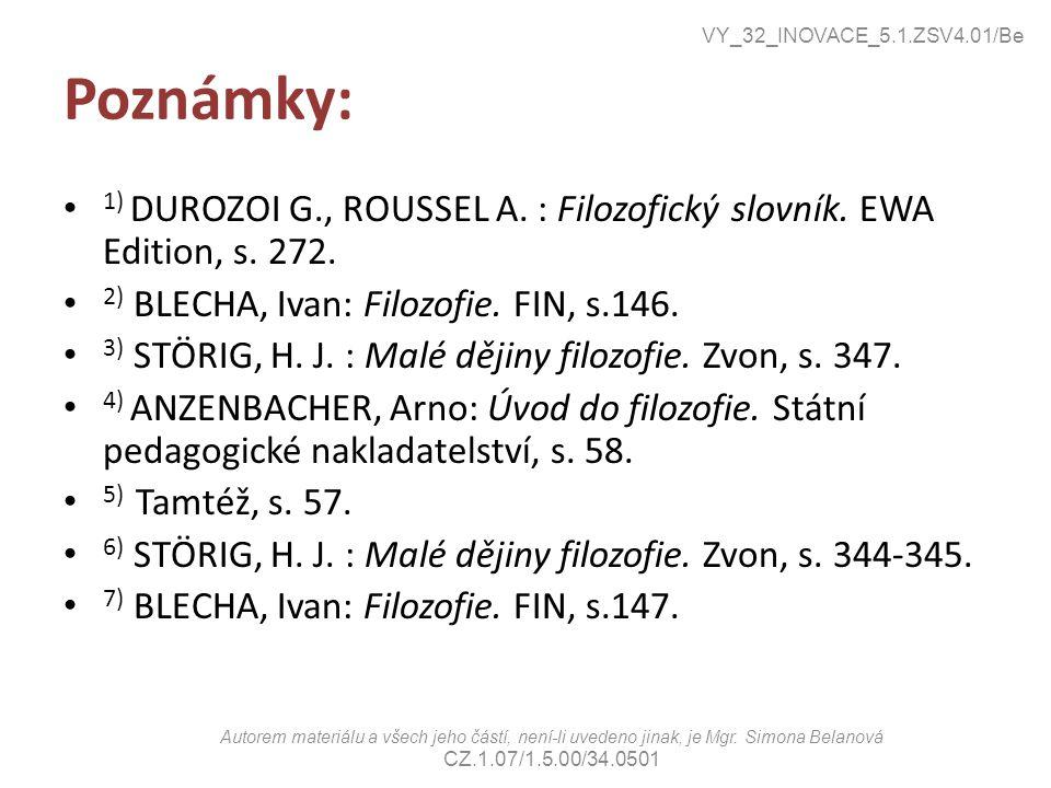 Poznámky: 1) DUROZOI G., ROUSSEL A. : Filozofický slovník. EWA Edition, s. 272. 2) BLECHA, Ivan: Filozofie. FIN, s.146. 3) STÖRIG, H. J. : Malé dějiny