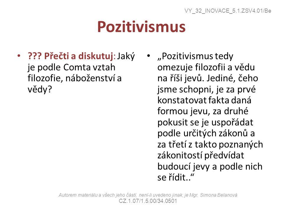 """Pozitivismus ??? Přečti a diskutuj: Jaký je podle Comta vztah filozofie, náboženství a vědy? """"Pozitivismus tedy omezuje filozofii a vědu na říši jevů."""