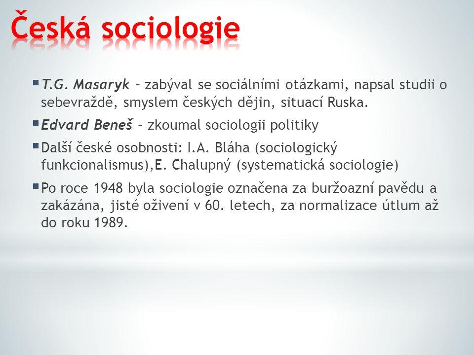  T.G. Masaryk – zabýval se sociálními otázkami, napsal studii o sebevraždě, smyslem českých dějin, situací Ruska.  Edvard Beneš – zkoumal sociologii