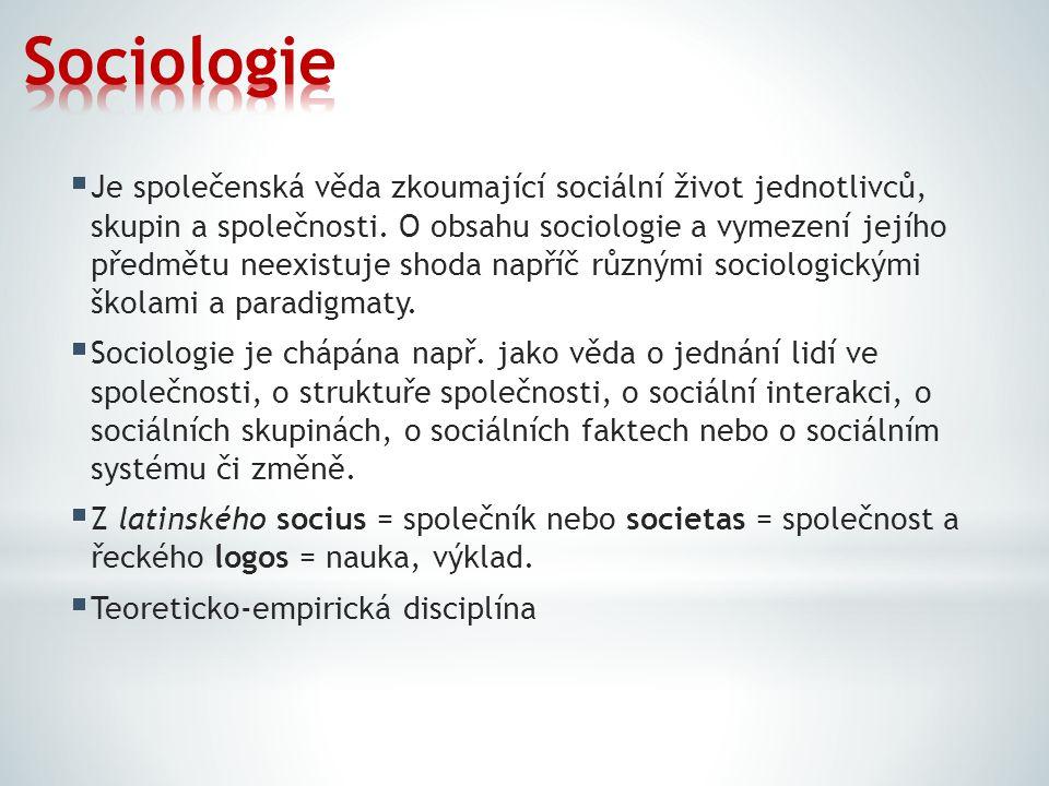  Je společenská věda zkoumající sociální život jednotlivců, skupin a společnosti. O obsahu sociologie a vymezení jejího předmětu neexistuje shoda nap