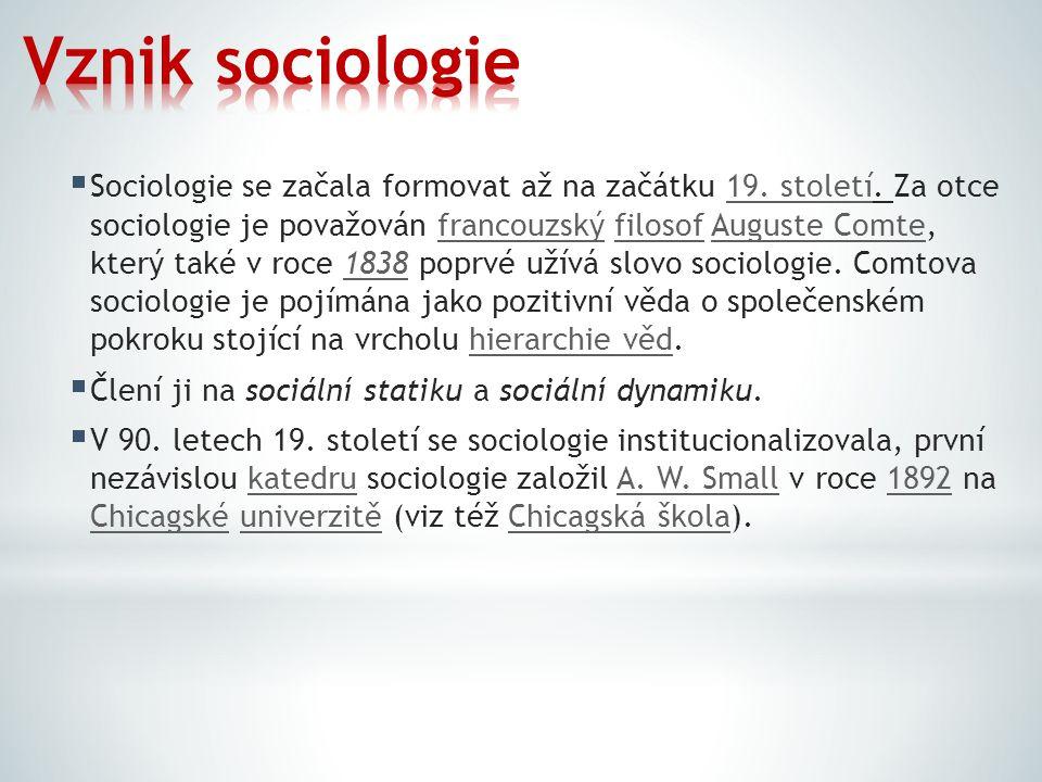  Sociologie se začala formovat až na začátku 19. století. Za otce sociologie je považován francouzský filosof Auguste Comte, který také v roce 1838 p