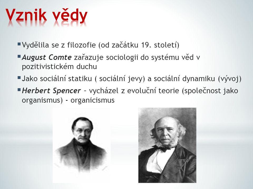  Vydělila se z filozofie (od začátku 19. století)  August Comte zařazuje sociologii do systému věd v pozitivistickém duchu  Jako sociální statiku (
