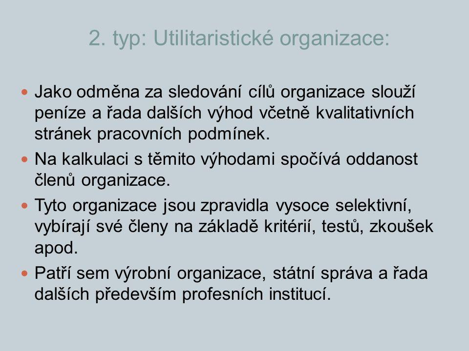 2. typ: Utilitaristické organizace: Jako odměna za sledování cílů organizace slouží peníze a řada dalších výhod včetně kvalitativních stránek pracovní