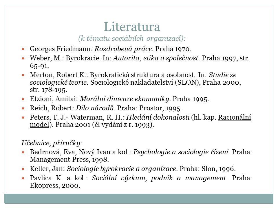 Literatura (k tématu sociálních organizací): Georges Friedmann: Rozdrobená práce. Praha 1970. Weber, M.: Byrokracie. In: Autorita, etika a společnost.