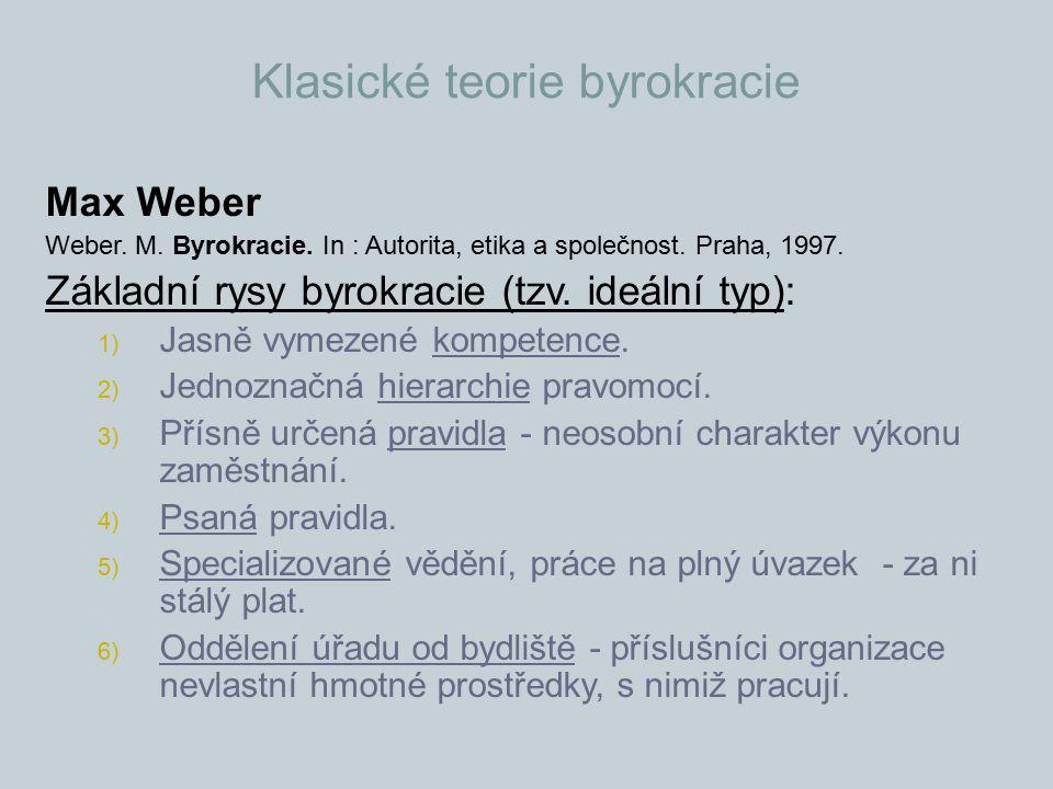 Klasické teorie byrokracie Max Weber Weber. M. Byrokracie. In : Autorita, etika a společnost. Praha, 1997. Základní rysy byrokracie (tzv. ideální typ)