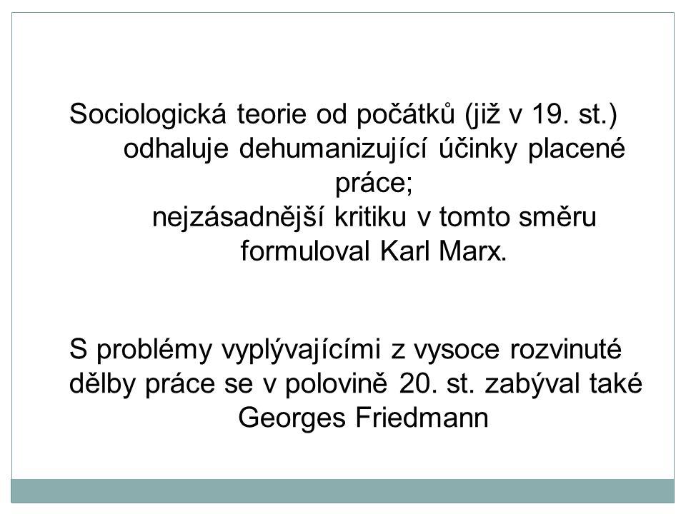 Sociologická teorie od počátků (již v 19. st.) odhaluje dehumanizující účinky placené práce; nejzásadnější kritiku v tomto směru formuloval Karl Marx.