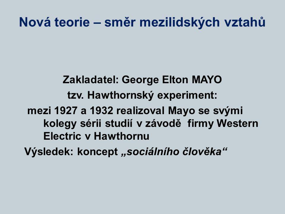 Nová teorie – směr mezilidských vztahů Zakladatel: George Elton MAYO tzv. Hawthornský experiment: mezi 1927 a 1932 realizoval Mayo se svými kolegy sér