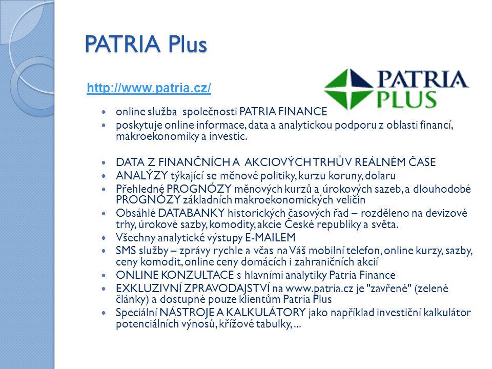PATRIA Plus http://www.patria.cz/ online služba společnosti PATRIA FINANCE poskytuje online informace, data a analytickou podporu z oblasti financí, makroekonomiky a investic.