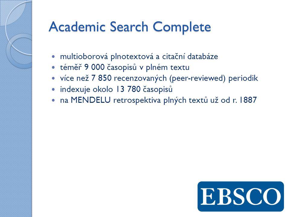 Academic Search Complete multioborová plnotextová a citační databáze téměř 9 000 časopisů v plném textu více než 7 850 recenzovaných (peer-reviewed) periodik indexuje okolo 13 780 časopisů na MENDELU retrospektiva plných textů už od r.