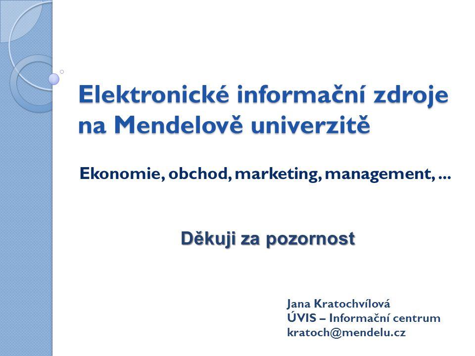 Elektronické informační zdroje na Mendelově univerzitě Ekonomie, obchod, marketing, management,...