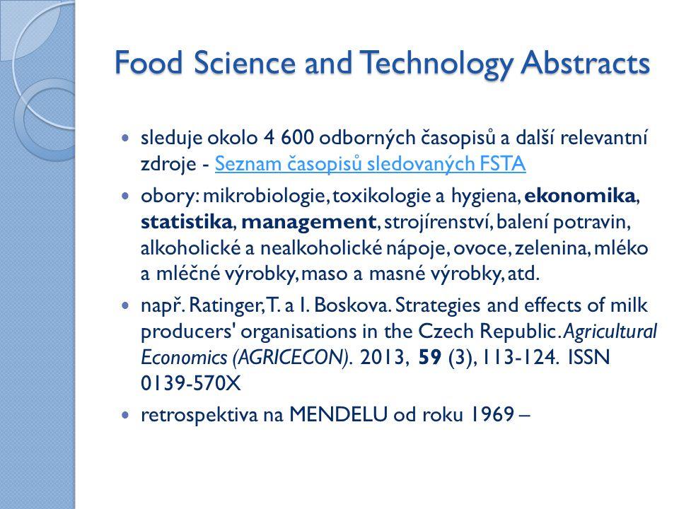 Food Science and Technology Abstracts sleduje okolo 4 600 odborných časopisů a další relevantní zdroje - Seznam časopisů sledovaných FSTASeznam časopisů sledovaných FSTA obory: mikrobiologie, toxikologie a hygiena, ekonomika, statistika, management, strojírenství, balení potravin, alkoholické a nealkoholické nápoje, ovoce, zelenina, mléko a mléčné výrobky, maso a masné výrobky, atd.
