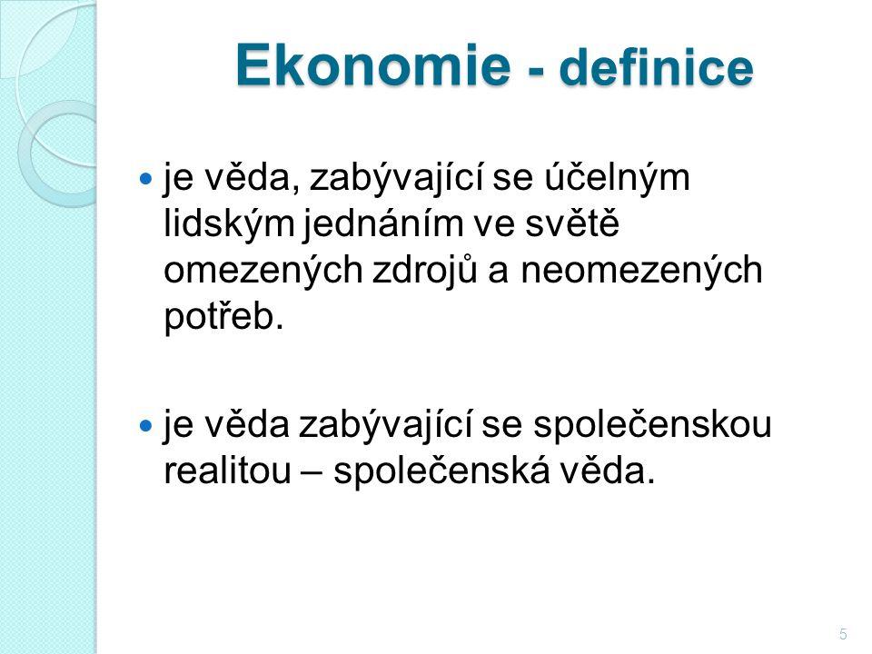 Ekonomie - definice je věda, zabývající se účelným lidským jednáním ve světě omezených zdrojů a neomezených potřeb.
