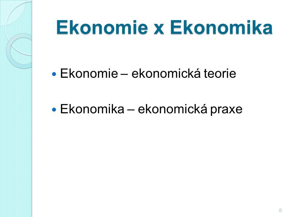 Ekonomie x Ekonomika Ekonomie – ekonomická teorie Ekonomika – ekonomická praxe 8