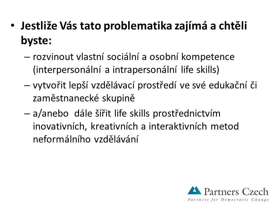 Jestliže Vás tato problematika zajímá a chtěli byste: – rozvinout vlastní sociální a osobní kompetence (interpersonální a intrapersonální life skills) – vytvořit lepší vzdělávací prostředí ve své edukační či zaměstnanecké skupině – a/anebo dále šířit life skills prostřednictvím inovativních, kreativních a interaktivních metod neformálního vzdělávání