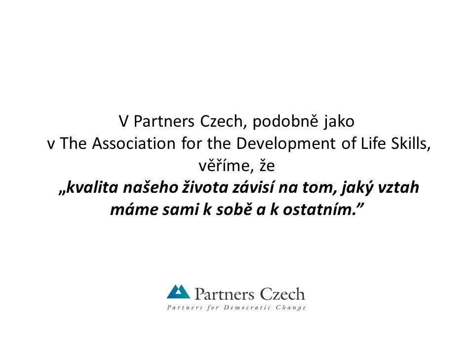 """V Partners Czech, podobně jako v The Association for the Development of Life Skills, věříme, že """"kvalita našeho života závisí na tom, jaký vztah máme sami k sobě a k ostatním."""