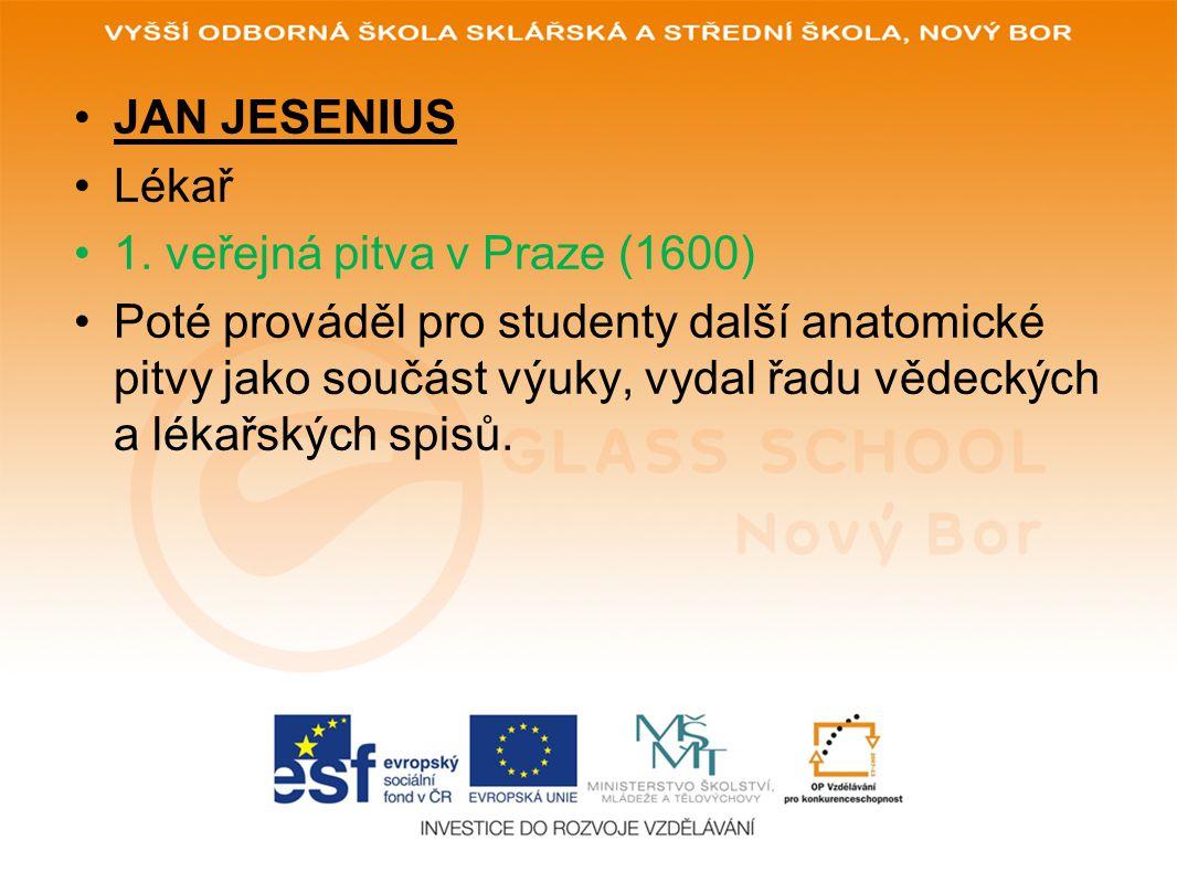 JAN JESENIUS Lékař 1. veřejná pitva v Praze (1600) Poté prováděl pro studenty další anatomické pitvy jako součást výuky, vydal řadu vědeckých a lékařs