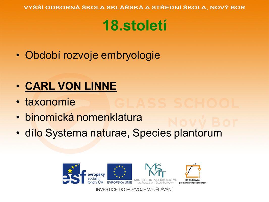18.století Období rozvoje embryologie CARL VON LINNE taxonomie binomická nomenklatura dílo Systema naturae, Species plantorum
