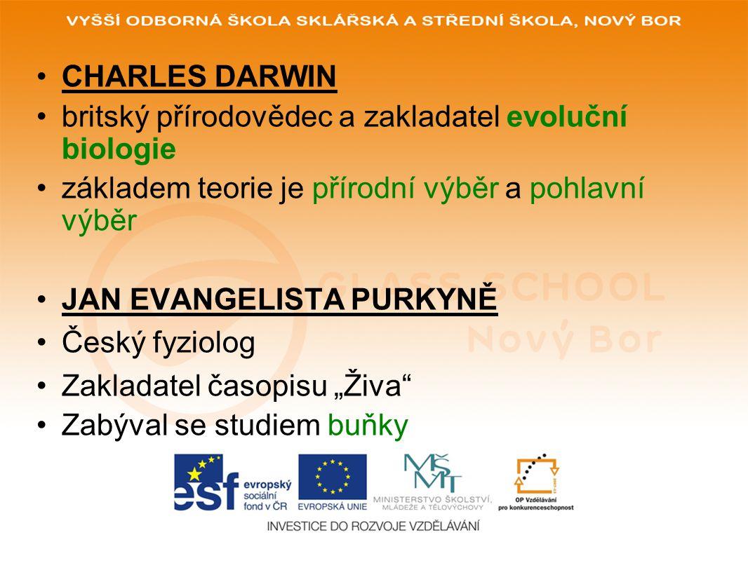 CHARLES DARWIN britský přírodovědec a zakladatel evoluční biologie základem teorie je přírodní výběr a pohlavní výběr JAN EVANGELISTA PURKYNĚ Český fy