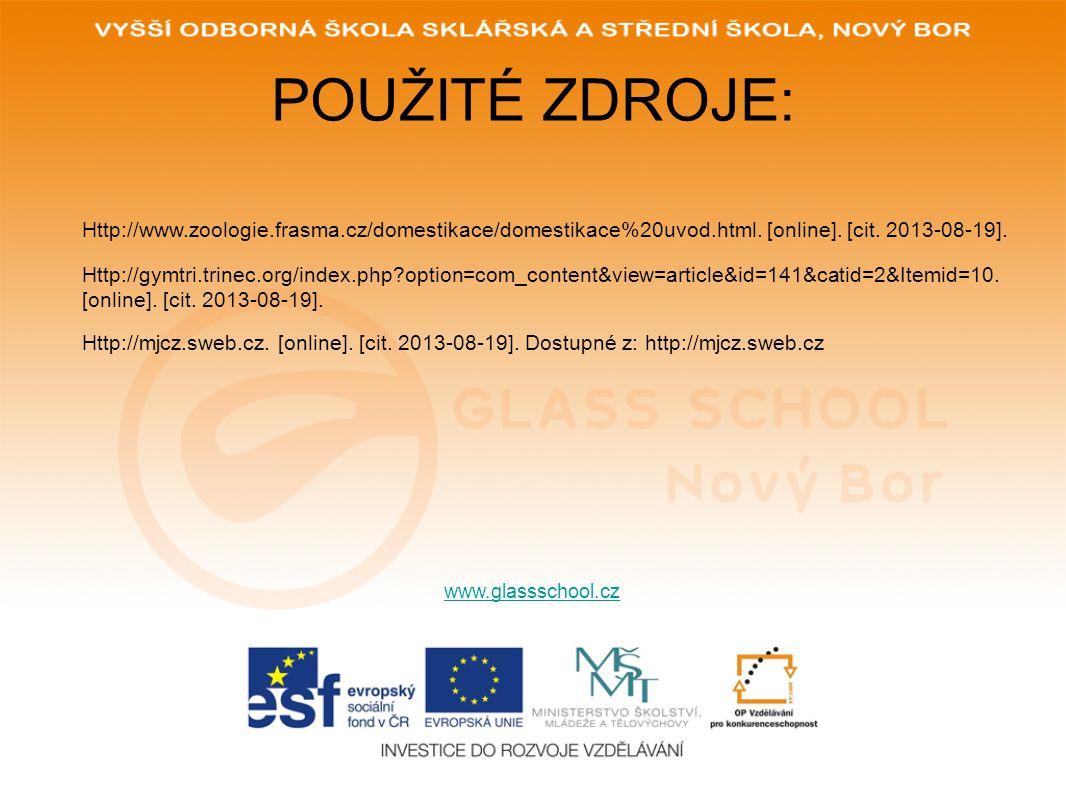 POUŽITÉ ZDROJE: www.glassschool.cz Http://www.zoologie.frasma.cz/domestikace/domestikace%20uvod.html. [online]. [cit. 2013-08-19]. Http://gymtri.trine