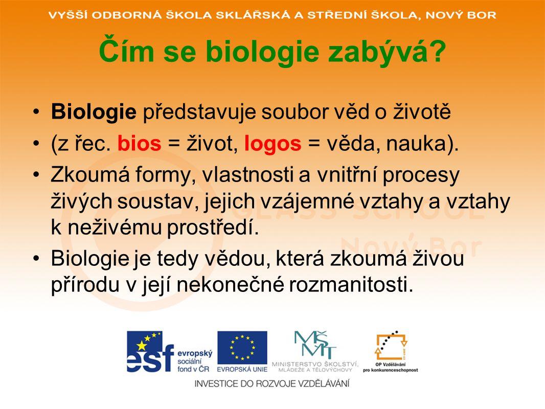 Čím se biologie zabývá? Biologie představuje soubor věd o životě (z řec. bios = život, logos = věda, nauka). Zkoumá formy, vlastnosti a vnitřní proces