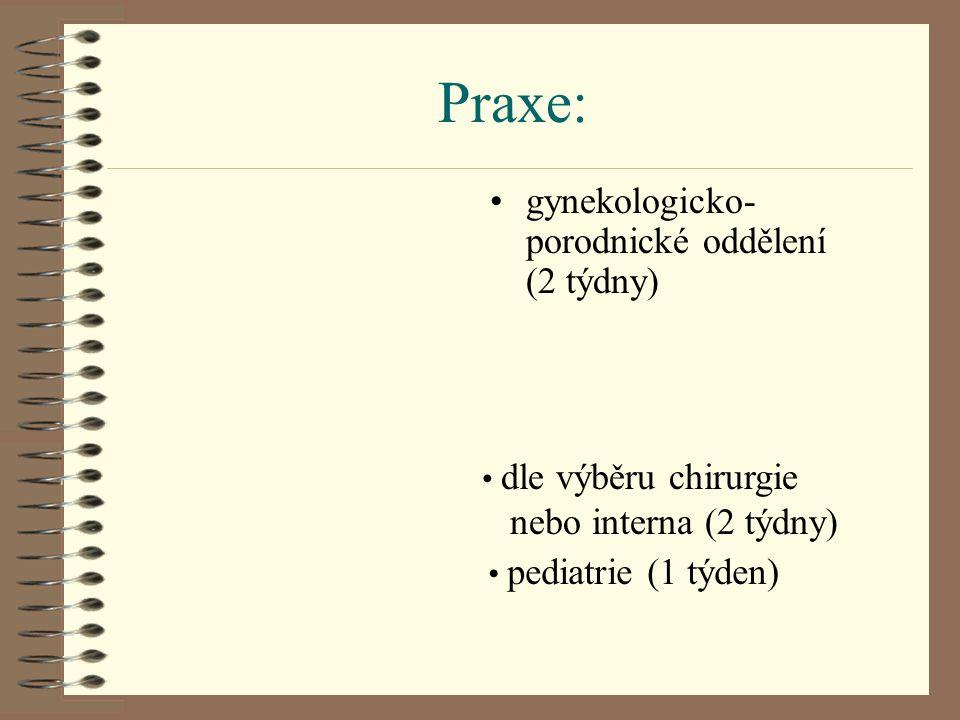Praxe: gynekologicko- porodnické oddělení (2 týdny) dle výběru chirurgie nebo interna (2 týdny) pediatrie (1 týden)