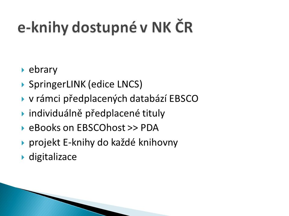  ebrary  SpringerLINK (edice LNCS)  v rámci předplacených databází EBSCO  individuálně předplacené tituly  eBooks on EBSCOhost >> PDA  projekt E