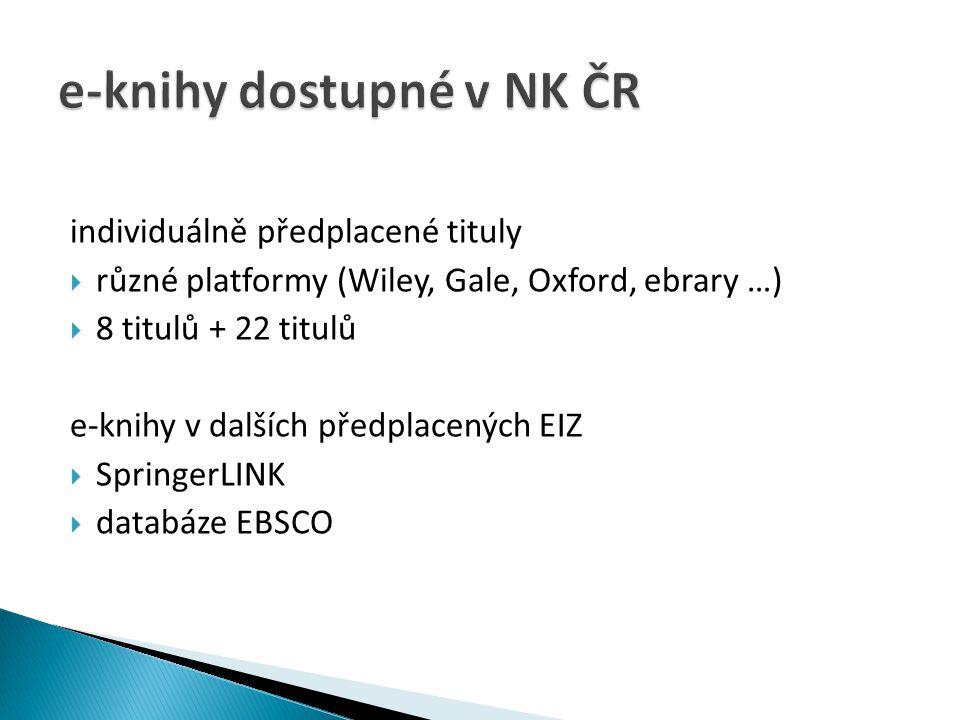 individuálně předplacené tituly  různé platformy (Wiley, Gale, Oxford, ebrary …)  8 titulů + 22 titulů e-knihy v dalších předplacených EIZ  Springe