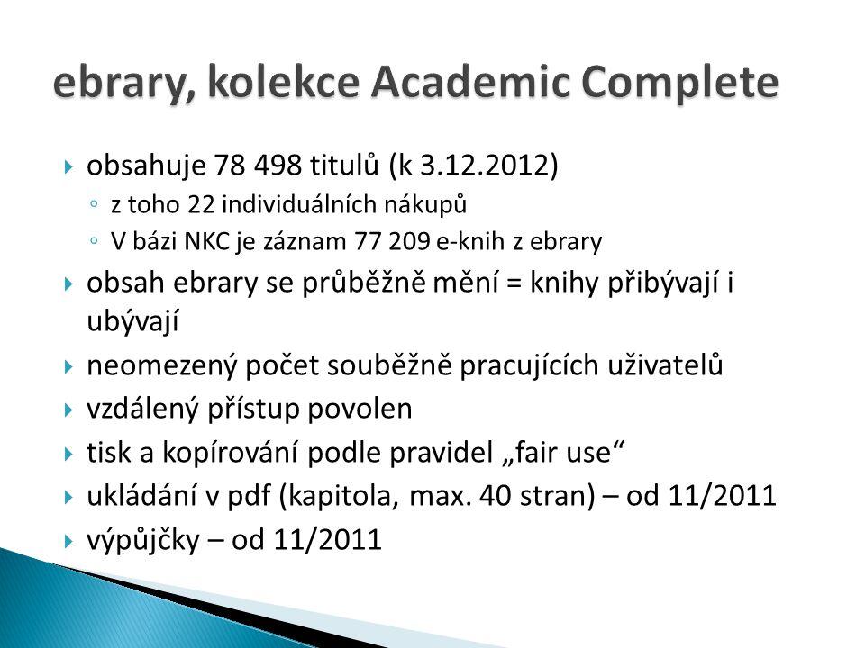  obsahuje 78 498 titulů (k 3.12.2012) ◦ z toho 22 individuálních nákupů ◦ V bázi NKC je záznam 77 209 e-knih z ebrary  obsah ebrary se průběžně mění