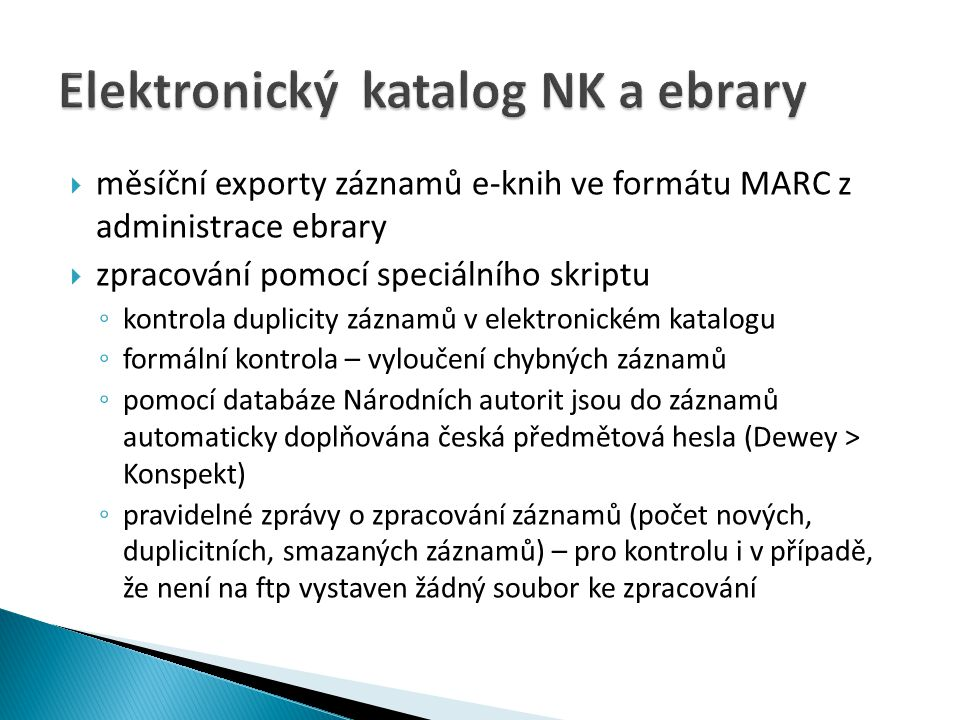  měsíční exporty záznamů e-knih ve formátu MARC z administrace ebrary  zpracování pomocí speciálního skriptu ◦ kontrola duplicity záznamů v elektron