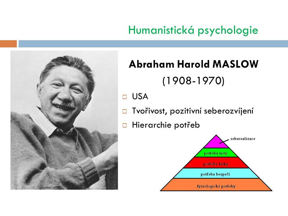 Humanistická psychologie Abraham Harold MASLOW (1908-1970)  USA  Tvořivost, pozitivní seberozvíjení  Hierarchie potřeb