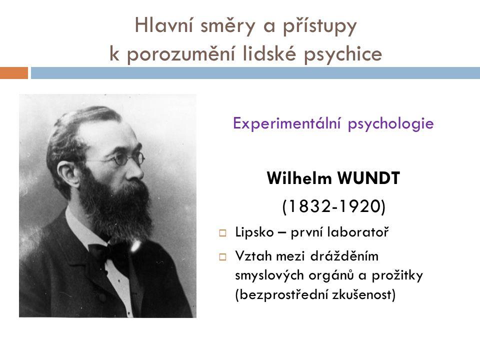 Hlavní směry a přístupy k porozumění lidské psychice Experimentální psychologie Wilhelm WUNDT (1832-1920)  Lipsko – první laboratoř  Vztah mezi drážděním smyslových orgánů a prožitky (bezprostřední zkušenost)