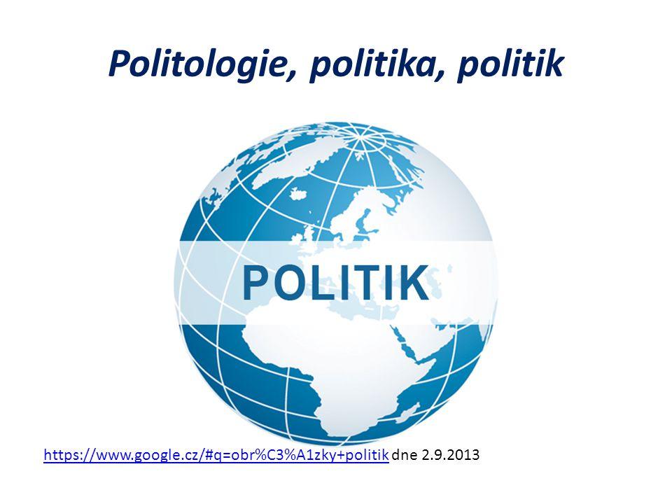 Politologie, politika, politik https://www.google.cz/#q=obr%C3%A1zky+politikhttps://www.google.cz/#q=obr%C3%A1zky+politik dne 2.9.2013