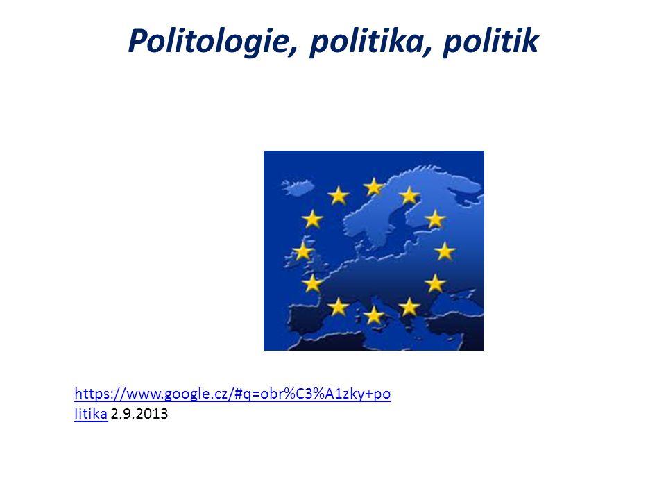 Politologie, politika, politik https://www.google.cz/#q=obr%C3%A1zky+po litikahttps://www.google.cz/#q=obr%C3%A1zky+po litika 2.9.2013